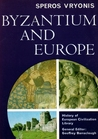 Byzantium and Europe (History of European Civilization Library)