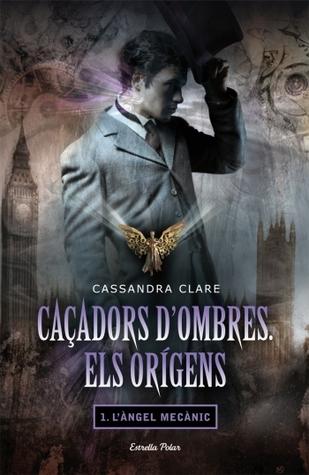 L'Àngel Mecànic (Caçadors d'Ombres. Els Orígens, #1)