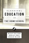 Classical Education and the Homeschool by Wesley Callihan