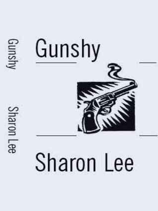Gunshy by Sharon Lee