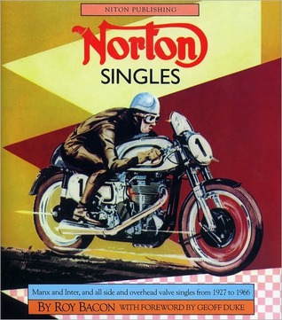 Norton Singles: Manx, Inter, All Side and Overhead Valve Singles 1927 to 1966