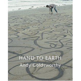 Hand To Earth: Andy Goldsworthy Sculpture, 1976 1990