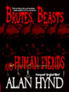 Brutes, Beasts and Human Fiends