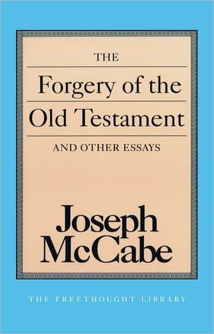 El libro de Forgery of the Old Testament and Other Essays, The (Freethought Library) autor Joseph McCabe PDF!