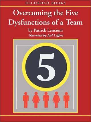 Overcoming The Five Dysfunctions Of A Team A Field Guide For Leaders Managers And Facilitators By Patrick Lencioni
