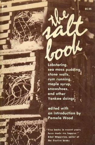 The Salt Book: Lobstering, Sea Moss Pudding, Stone Walls, Rum Running, Maple Syrup, Snowshoes, and Other Yankee Doings