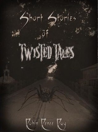 Short Stories of Twisted Tales by Robin Renee Ray