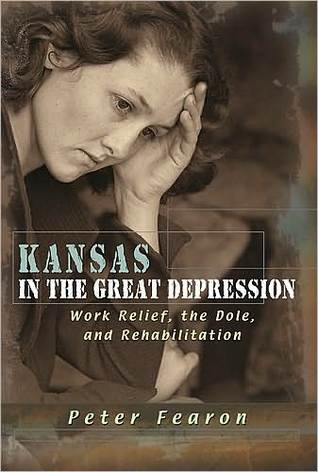 Kansas in the Great Depression: Work Relief, the Dole, and Rehabilitation