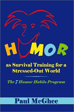 Humor as Survival Training for a Stressed-Out World: The 7 Humor Habits Program