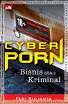 CYBERPORN: Bisnis atau Kriminal