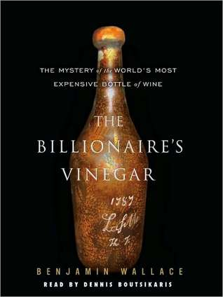 the-billionaire-s-vinegar-the-mystery-of-the-world-s-most-expensive-bottle-of-wine