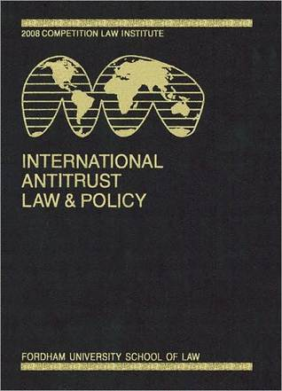 International Antitrust Law & Policy: Fordham Competition Law 2008