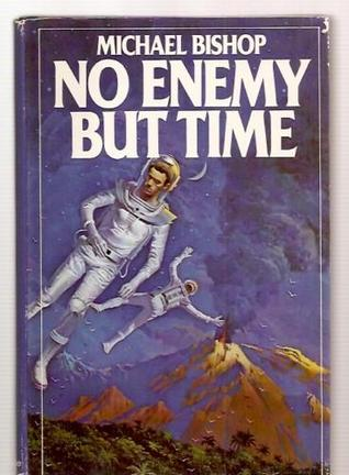 No Enemy But Time by Michael  Bishop