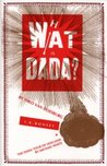 What Is Dada? And Other Dada Writings (The Printed Head Volume IV, #10/11)