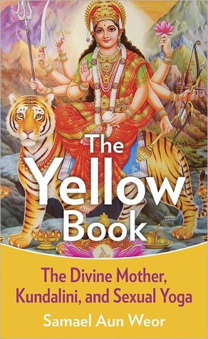 Ebook The Yellow Book: The Divine Mother, Kundalini, and Spiritual Powers by Samael Aun Weor PDF!
