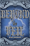 Beyond the Veil by Brian Rathbone