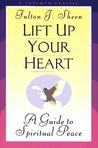 Lift Up Your Heart: A Guide to Spiritual Peace (A Triumph Classic)