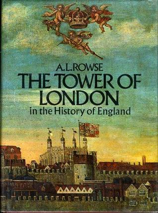 The Tower of London in the History of England by A.L. Rowse