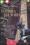 L'ombra nel nord by Philip Pullman