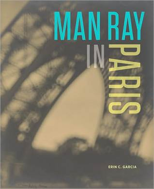 Man Ray in Paris by Erin C. Garcia