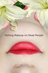 Putting Makeup on Dead People by Jen Violi