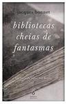 Bibliotecas cheias de fantasmas by Jacques Bonnet
