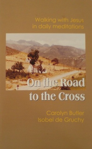 On the Road to the Cross: Walking With Jesus in Daily Meditations