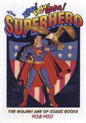 Zap! Pow! Bam! The Superhero: The Golden Age of Comic Books 1938-1950