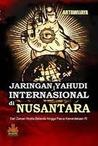 Jaringan Yahudi Internasional Di Nusantara by Artawijaya