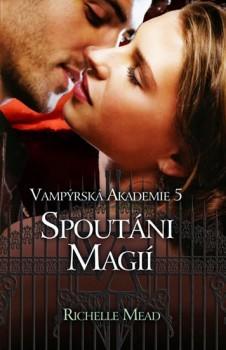 Spoutáni magií (Vampýrská akademie, #5)