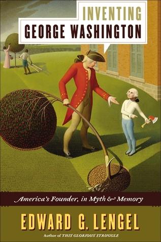 Inventing George Washington by Edward G. Lengel