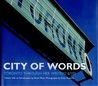 City of Words: Toronto Through Her Writers' Eyes
