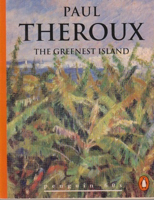 The Greenest Island by Paul Theroux