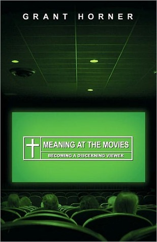 Ebook Meaning at the Movies: Becoming a Discerning Viewer by Grant Horner read!