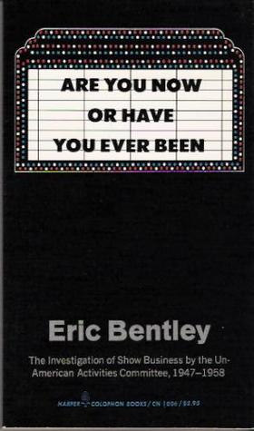 Are You Now or Have You Ever Been: The Investigation of Show Business by the Un-American Activities Committee, 1947-1958