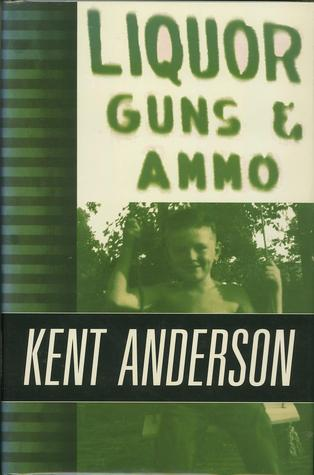 Liquor, Guns and Ammo: The Collected Short Fiction and Non-Fiction of Kent Anderson