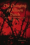 The Changing of Allison Dutch