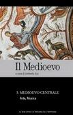 Il Medioevo vol. 6: Medioevo Centrale - Arte, Musica