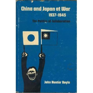 China and Japan at War, 1937-1945: The Politics of Collaboration