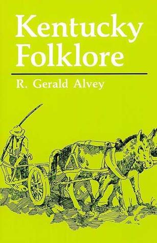 Kentucky Folklore by Gerald Alvey