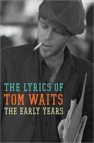 Lyrics of Tom Waits: The Early Years, 1971-1983