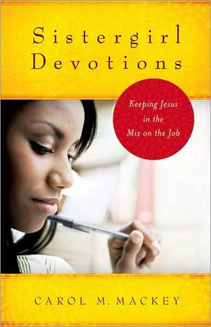 Sistergirl Devotions: Keeping Jesus in the Mix on the Job