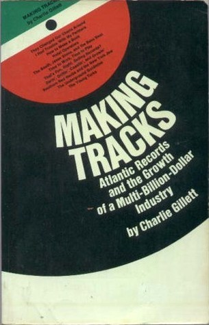 Making Tracks: Atlantic Records and the Growth of a Multi-Billion-Dollar Industry.