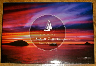 Sailing the Sea of Cortez by J. Malcolm Harris