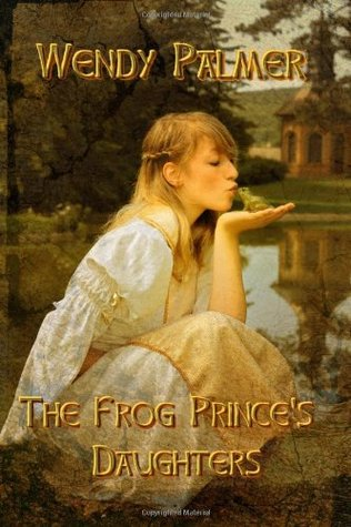 The frog prince's daughters by Wendy Palmer