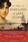 The Rebellion of Jane Clarke by Sally Cabot Gunning