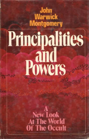 Principalities And Powers; The World Of The Occult by John Warwick Montgomery