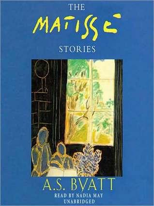 Matisse Stories by A.S. Byatt