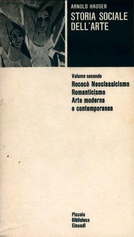 Storia sociale dell'arte. Volume secondo. Rococò, Neoclassicismo, Romanticismo, Arte moderna e contemporanea
