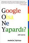 Google Olsa Ne Yapardı? by Jeff Jarvis